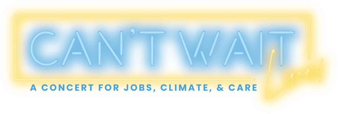 Can't Wait Live! - A concert for jobs, climate, & care